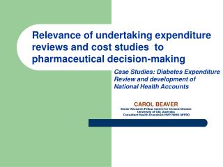 CAROL BEAVER  Senior Research Fellow Centre for Chronic Disease  University of Qld, Australia  Consultant Health Economi