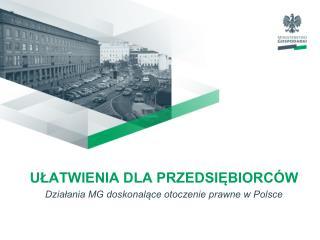 ULATWIENIA DLA PRZEDSIEBIORC W Dzialania MG doskonalace otoczenie prawne w Polsce