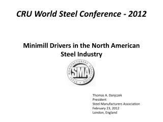 Thomas A. Danjczek President Steel Manufacturers Association February 23, 2012 London, England