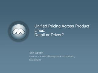 Unified Pricing Across Product Lines: Detail or Driver