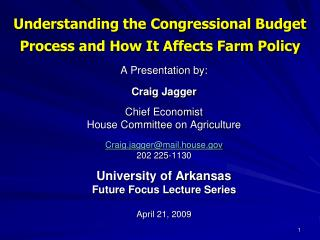 A Presentation by:    Craig Jagger  Chief Economist House Committee on Agriculture   Craig.jaggermail.house 202 225-1130