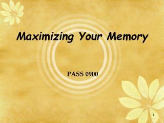 Maximizing Your Memory