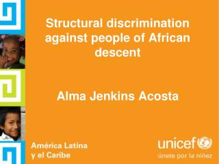 Structural discrimination against people of African descent    Alma Jenkins Acosta