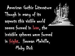American Gothic Literature Though in many of its aspects this visible world seems formed in love, the  invisible spheres