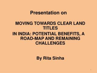 Presentation on   MOVING TOWARDS CLEAR LAND TITLES  IN INDIA: POTENTIAL BENEFITS, A ROAD-MAP AND REMAINING CHALLENGES