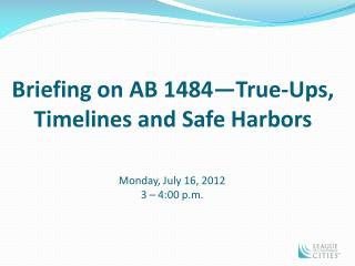 Briefing on AB 1484 True-Ups, Timelines and Safe Harbors