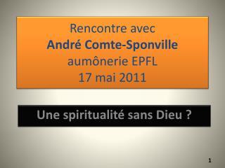 Rencontre avec  Andr  Comte-Sponville aum nerie EPFL 17 mai 2011