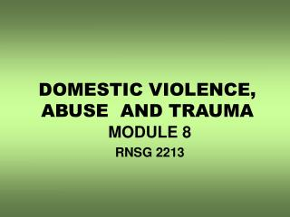 DOMESTIC VIOLENCE, ABUSE  AND TRAUMA