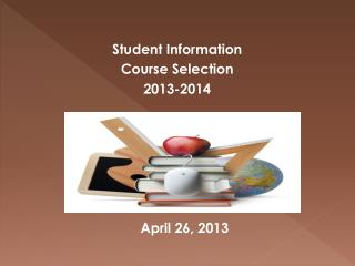 Student Information  Course Selection 2013-2014             April 26, 2013