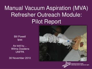 Manual Vacuum Aspiration MVA Refresher Outreach Module:  Pilot Report