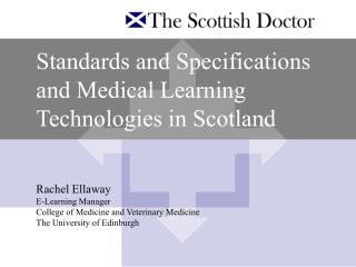Standards and Specifications and Medical Learning Technologies in Scotland   Rachel Ellaway E-Learning Manager College o