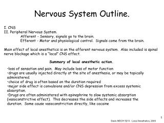I. CNS II. Peripheral Nervous System. Afferent - Sensory, signals go to the brain. Efferent - Motor and physiological co