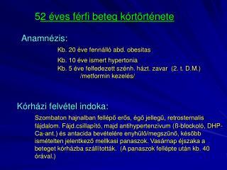 52  ves f rfi beteg k rt rt nete       Anamn zis:   Kb. 20  ve fenn ll  abd. obesitas   Kb. 10  ve ismert hypertonia   K
