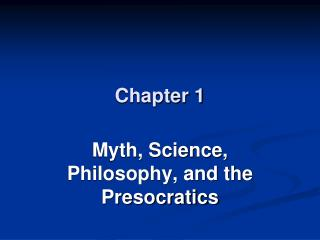 Myth, Science, Philosophy, and the Presocratics