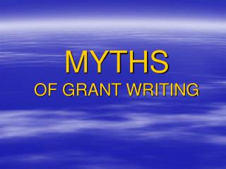MYTHS  OF GRANT WRITING