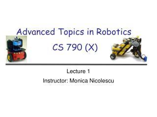 Advanced Topics in Robotics  CS 790 X