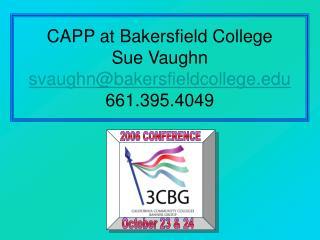 CAPP at Bakersfield College Sue Vaughn svaughnbakersfieldcollege 661.395.4049