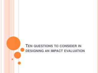 Ten questions to consider in designing an impact evaluation