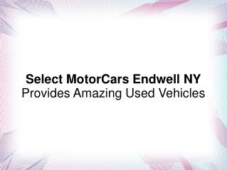 Select MotorCars Endwell NY Provides Amazing Used Vehicles