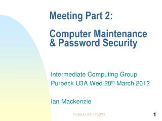 Meeting Part 2:  Computer Maintenance  Password Security