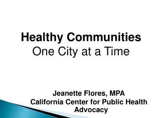 Jeanette Flores, MPA California Center for Public Health Advocacy