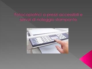 Fotocopiatrici a prezzi accessibili e servizi di noleggio st