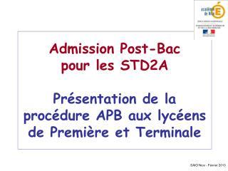 Admission Post-Bac pour les STD2A  Pr sentation de la proc dure APB aux lyc ens  de Premi re et Terminale