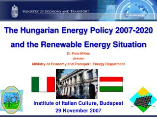 The Hungarian Energy Policy 2007-2020 and the Renewable Energy Situation  Dr. Po s Mikl s  director  Ministry of Economy
