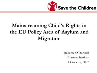 Mainstreaming Child s Rights in the EU Policy Area of Asylum and Migration