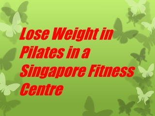 Lose Weight in Pilates in a Singapore Fitness Centre