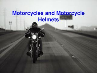 Motorcycles and Motorcycle Helmets