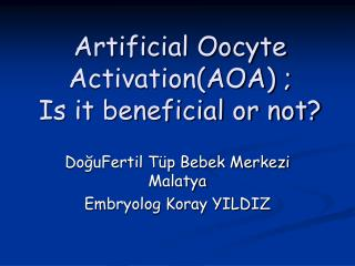 Artificial Oocyte ActivationAOA ; Is it beneficial or not