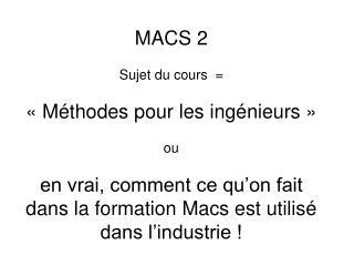 MACS 2  Sujet du cours      M thodes pour les ing nieurs    ou  en vrai, comment ce qu on fait dans la formation Macs es