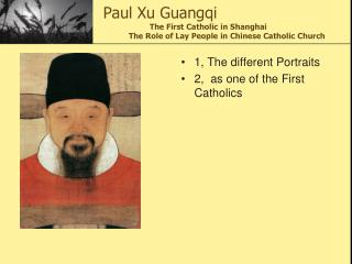Paul Xu Guangqi                        The First Catholic in Shanghai             The Role of Lay People in Chinese Cath
