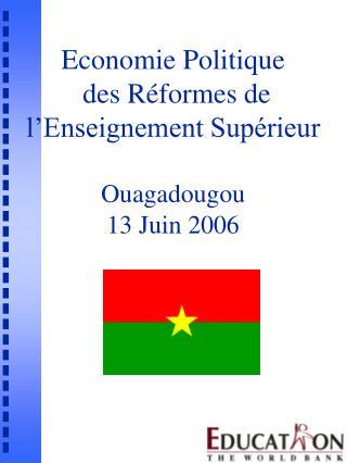 Economie Politique  des R formes de l Enseignement Sup rieur  Ouagadougou 13 Juin 2006