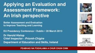 Applying an Evaluation and Assessment Framework:  An Irish perspective  Better Assessment and Evaluation  to Improve Tea