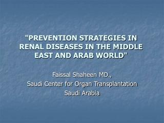 PREVENTION STRATEGIES IN RENAL DISEASES IN THE MIDDLE EAST AND ARAB WORLD