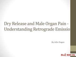 Dry Release and Male Organ Pain - Retrograde Emission