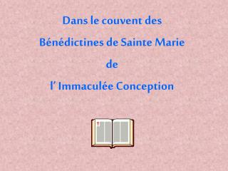 Dans le couvent des B n dictines de Sainte Marie de  l  Immacul e Conception