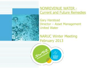 NONREVENUE WATER -  Current and Future Remedies  Gary Harstead Director   Asset Management United Water  NARUC Winter Me