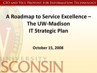 A Roadmap to Service Excellence   The UW-Madison IT Strategic Plan