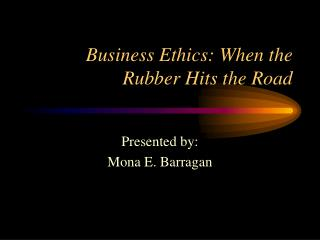 Business Ethics: When the Rubber Hits the Road