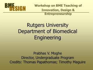 Rutgers University Department of Biomedical Engineering   Prabhas V. Moghe Director, Undergraduate Program Credits: Thom