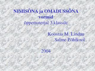 NIMIS NA ja OMADUSS NA vormid  ppematerjal 3.klassile                                    Koostas M. Lindau