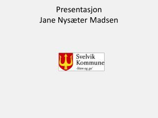 Presentasjon  Jane Nys ter Madsen