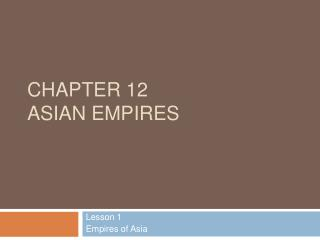 Chapter 12 Asian Empires