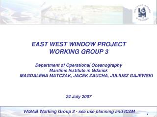 EAST WEST WINDOW PROJECT WORKING GROUP 3   Department of Operational Oceanography Maritime Institute in Gdansk