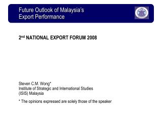 2nd NATIONAL EXPORT FORUM 2008        Steven C.M. Wong Institute of Strategic and International Studies  ISIS Malaysia