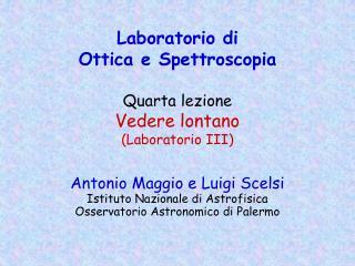 Laboratorio di  Ottica e Spettroscopia  Quarta lezione Vedere lontano Laboratorio III