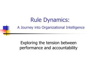 Rule Dynamics:  A Journey into Organizational Intelligence
